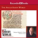 The Modern Scholar: The Anglo-Saxon World (       UNABRIDGED) by Michael D. C. Drout