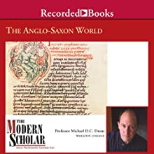 The Modern Scholar: The Anglo-Saxon World Lecture by Michael D. C. Drout Narrated by Michael D. C. Drout