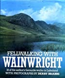Fellwalking with Wainwright: 18 of the Author's Favourite Walks in Lakeland Alfred Wainwright