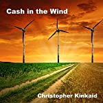 Cash in the Wind: How to Build a Wind Farm Using Skystream and 442SR Wind Turbines for Home Power Energy Net-Metering and Sell Electricity Back to the Grid | Christopher Kinkaid
