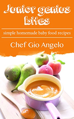 Baby Food Made Easy :Junior Genius Bites : Simple Homemade Baby food Recipes ( Baby Food Recipe  Book  ): Tasty Baby Food!  15 healthy baby food recipes for your baby! by Gio Angelo
