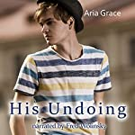 His Undoing: A Gay For You Erotic Short Story | Aria Grace