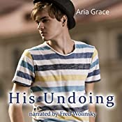 His Undoing: A Gay For You Erotic Short Story | [Aria Grace]