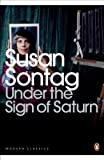 Susan Sontag Under the Sign of Saturn: Essays (Penguin Modern Classics)