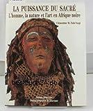 img - for La puissance du sacre: L'homme, la nature et l'art en Afrique noire (Voyages interieurs) (French Edition) book / textbook / text book