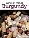 Burgundy: Guide to the Wines of Franc...