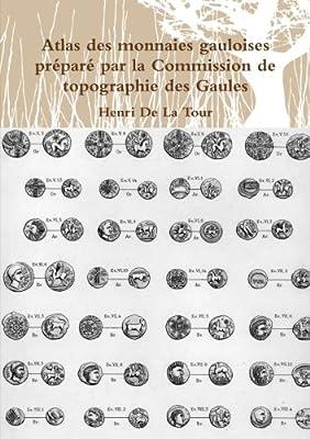 Atlas des monnaies gauloises préparé par la Commission de topographie des Gaules de Henri De La Tour