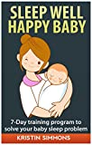 Sleep Well Happy Baby - 7-Day Training Program To Solve Your Baby Sleep Problem