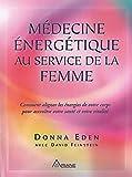 Médecine énergétique au service de la femme : Comment aligner les énergies de votre corps pour accroître votre santé et votre vitalité