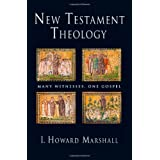 New Testament Theology: Many Witnesses, One Gospel ~ I. Howard Marshall