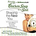 Chicken Soup for the Soul: Shaping the New You: 101 Encouraging Stories about Dieting and Fitness...and Finding What Works for You (       UNABRIDGED) by Jack Canfield, Mark Victor Hansen, Amy Newmark (editor), Richard Simmons (foreword) Narrated by Joyce Bean, Buck Schimer