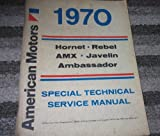 1970 AMC Hornet Rebel AMX Javelin Ambassador Service Shop Repair Manual OEM