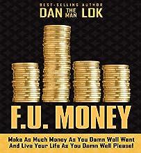 F.U. Money: Make as Much Money as You Damn Well Want and Live Your LIfe as You Damn Well Please! | Livre audio Auteur(s) : Dan Lok Narrateur(s) : Dan Lok
