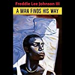A Man Finds His Way | Freddie Lee Johnson III