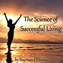 The Science of Successful Living (       UNABRIDGED) by Raymond Charles Barker Narrated by Jim Killavey