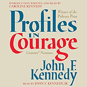 Profiles in Courage Audiobook by John F. Kennedy Narrated by John F. Kennedy Jr., Caroline Kennedy