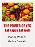 img - for The Power of Yes: Eat Happy, Eat Well book / textbook / text book