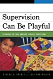 img - for Supervision Can Be Playful: Techniques for Child and Play Therapist Supervisors book / textbook / text book