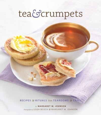 Tea & Crumpets Recipes & Rituals From European Tearooms & Cafes Tea & Crumpets