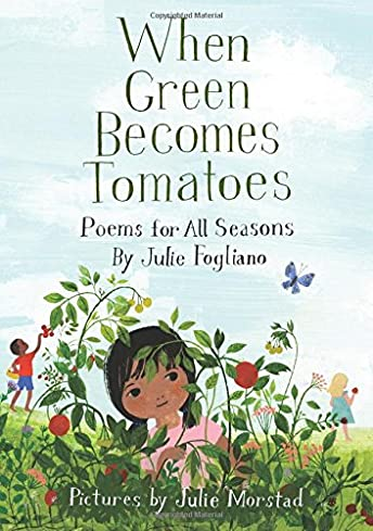 When Green Becomes Tomatoes: Poems for All Seasons