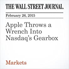 Apple Throws a Wrench Into Nasdaq's Gearbox (       UNABRIDGED) by Kristen Scholer Narrated by Ken Borgers