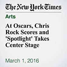 At Oscars, Chris Rock Scores and 'Spotlight' Takes Center Stage Other by Michael Cieply, Brooks Barnes Narrated by Fleet Cooper