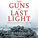 The Guns at Last Light: The War in Western Europe, 1944-1945 (       UNABRIDGED) by Rick Atkinson Narrated by L. J. Ganser