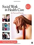 img - for Social Work in Health Care: Its Past and Future (SAGE Sourcebooks for the Human Services) by Surjit Singh Dhooper (2011-11-29) book / textbook / text book