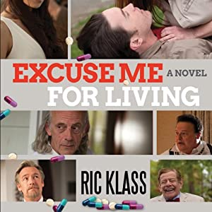 Excuse Me for Living: A Romantic Comedy...In Recovery | [Ric Klass]
