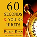 60 Seconds and You're Hired! (       UNABRIDGED) by Robin Ryan Narrated by Robin Ryan