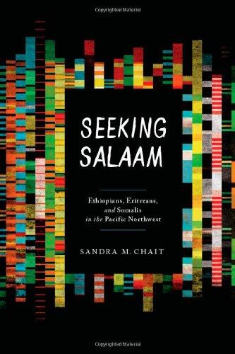 Seeking Salaam: Ethiopians, Eritreans, and Somalis in the Pacific Northwest (Samuel and Althea Stroum Books)