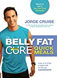 The Belly Fat CureTM Quick Meals: Lose 4 to 9 lbs. a week with on-the-go Carb SwapsTM