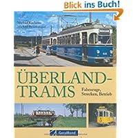Überland-Trams: Fahrzeuge, Strecken, Betrieb