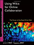 Using Wikis for Online Collaboration: The Power of the Read-Write Web (Online Teaching and Learning Series (OTL))