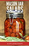 Mason Jar Salads: Quick and Easy Mason Jar Salad Recipes For Busy People! (Mason Jar Meals Book 1)