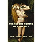 Waking God Book III: The Second Coming of Humanity ~ Philip F.  Harris
