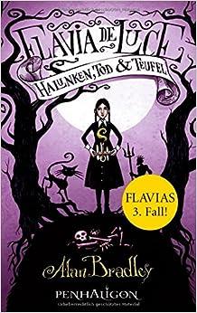 Flavia de Luce - Halunken, Tod und Teufel: Alan Bradley: 9783764530266