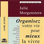 Organisez votre vie pour mieux la vivre - Une méthode infaillible pour organiser votre foyer, votre bureau et votre vie | Julie Morgentsen