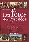 Les fêtes des Pyrénées : du Roussillon au Pays basque et de l'Euskadi à la Catalogne