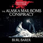 The Alaska Mail-Bomb Conspiracy | Burl Barer