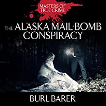 The Alaska Mail-Bomb Conspiracy (       UNABRIDGED) by Burl Barer Narrated by James Edward Thomas