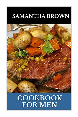 Cookbook for Men: Man made Meals Cookbook (Men Cookbook,men cooking and men cook too 1) by Samantha Brown