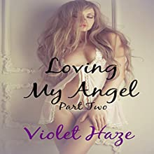 Loving My Angel: Part Two Audiobook by Violet Haze Narrated by Lizzie Gordon, Mance Chanticleer
