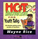 img - for Hot Illustrations for Youth Talks: 100 Attention-getting Stories, Parables and Anecdotes (Youth Specialties) by Wayne Rice (6-May-1994) Paperback book / textbook / text book