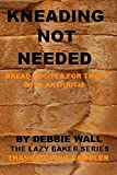 Kneading Not Needed: Bread Recipes For Those With Arthritis (The Lazy Baker)