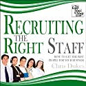 Recruiting the Right Staff: How to Get the Best People for Your Business (       UNABRIDGED) by Chris Dukes