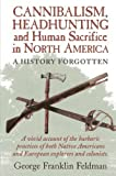 img - for Cannibalism, Headhunting and Human Sacrifice in North America: A History Forgotten Paperback April 21, 2008 book / textbook / text book