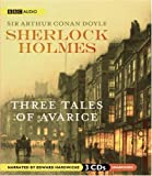 Sir Arthur Conan, Sir Doyle Sherlock Holmes: Three Tales of Avarice