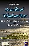 Deutschland: Urlaub am Meer.  Mit dem Wohnmobil entlang der K�ste von Nordsee und Ostsee - von Emden bis L�beck. Ostfriesland, Nordfriesland, Ostseek�ste ... Inseln (Erlebnis Urlaub Deutschland 4)