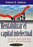 Rentabilizar el capital intelectual / Profiting from Intellectual Capital: Tecnicas Para Optimizar El Valor De LA Innovacion / Extracting value from innovation (Paidos Empresa) (Spanish Edition)